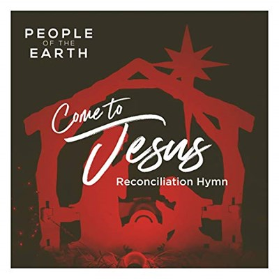 Come To Jesus (Reconciliation Hymn) - People Of The Earth